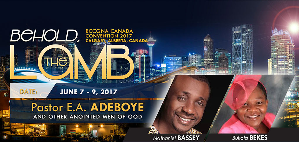RCCG Canada Convention - Calgary 2017: Behold The Lamb